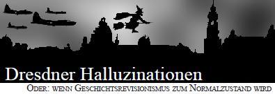 Dresdner Halluzinationen - Oder: Wenn Geschichtsrevisionismus zum Normalzustand wird [Bild]